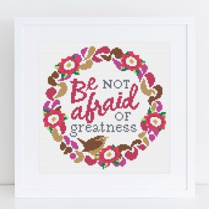 Cross Stitch - 'Be not afraid of greatness'
