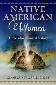 Native American Women  - Three Who Changed History