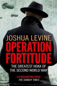 Operation Fortitude : The Greatest Hoax of  the Second World War