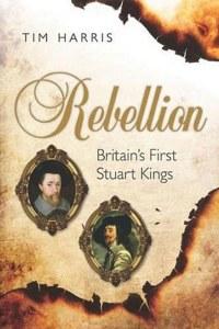Rebellion: Britain's First Stuart Kings