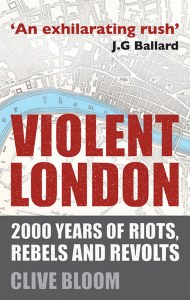 Violent London : 2000 Years of Riots,Rebels and Revolts