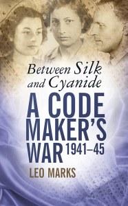 Between Silk And Cyanide : A Code Maker's War 1941-45