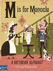 M Is For Monocle: A Victorian Alphabet
