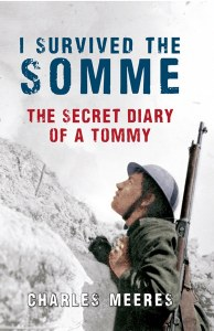 I Survived The Somme : The Secret Diary of a Tommy