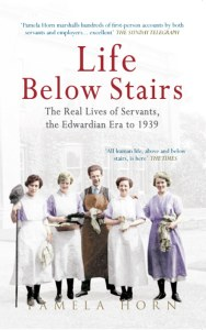 Life Below Stairs : The Real Lives of Servants : The Edwardian Era to 1939