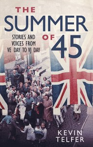 The Summer of '45: Stories & Voices From VE Day To VJ Day