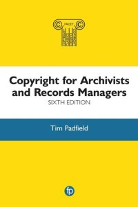 Copyright for Archivists and Records Managers 6th Edition