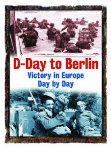 D-Day To Berlin: Victory In Europe Day By Day