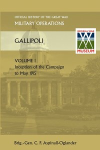 Official History of the Great War Gallipoli Volume I