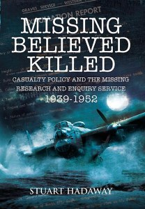 Missing Believed Killed : Casualty Policy and the Missing Research and Enquiry Service 1939-52