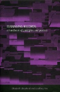 Managing Records: A Handbook Of Principles And Practice