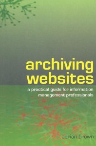 Archiving Websites : A Guide for Information Management Professionals