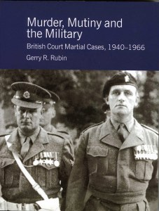 Murder, Mutiny And The Military : British Court Martial Cases 1940-1966