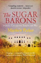 The Sugar Barons : Family Corruption, Empire & War in the West Indies
