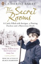Secret Rooms : A Plotting Duchess, a Mysterious Death and a Castle Full of Intrigue