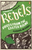 Rebels : Voices from The Easter Rising
