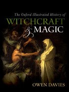 The Oxford Illustrated History of Witchcraft and Magic