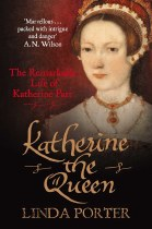 Katherine The Queen : The Remarkable Life of Katherine Parr