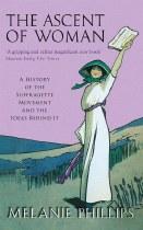 The Ascent of Women : A History of the Sufragette Movement