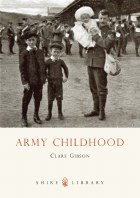 Army Childhood : British Army Children's Lives And Times