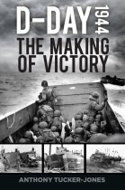 D-Day 1944: The Making of Victory