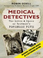 Medical Detectives : The Lives and cases of Britain's Forensic Five