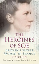 Heroines of the SOE : Britain's Secret Women in France.  F. Section