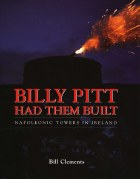 Billy Pitt Had Them Built : Napoleonic Towers in Ireland