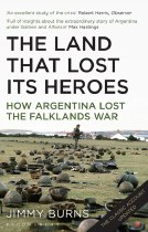 The Land That Lost its Heroes: How Argentina Lost The Falklands War