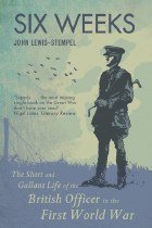 Six Weeks : The Short and Gallant Life of the British Officer in the First World War