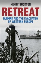 Retreat: Dunkirk And The Evacuation Of Western Europe