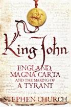 King John: England, Magna Carta & The Making Of A Tyrant