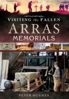 Visiting The Fallen: Arras Memorials