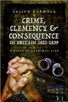 Crime, Clemency & Consequence in Britain 1821-1839
