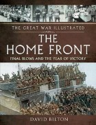 The Great War Illustrated The Home Front: The Final Blow
