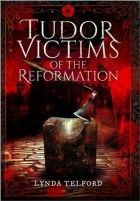 Tudor Victims of the Reformation