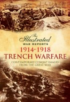 The Illustrated War Reports: Trench Warfare