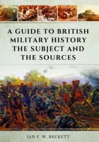 A Guide To British Military History The Subject and the Sources