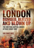 London Bombed, Blitzed And Blown Up