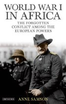 World War I In Africa : The Forgotten Conflict Among the European Powers