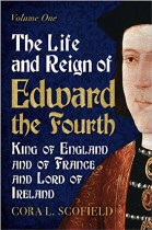 The Life And Reign Of Edward IV Volume 1