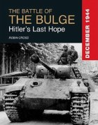The Battle of the Bulge: Hitler's Last Hope