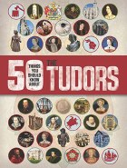 50 Things You Should Know About the Tudors