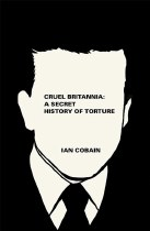 Cruel Britannia : A Secret History of Torture