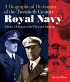 A Biographical Dictionary Of The Twentieth Century Royal Navy : Volume 1