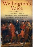 Wellington's Voice : The Candid Letters of Lieutenant Colonel John Fremantle Coldstream Guards 1808-1837