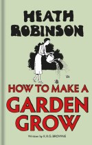 Heath Robinson#s How To Make A Garden Grow