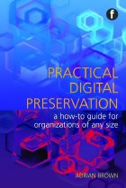 Practical Digital Preservation : A How-To Guide for Organisations of Any Size