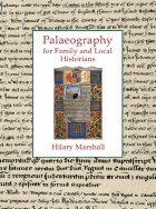 Palaeography for Family and Local Historians 2nd Revised Edition