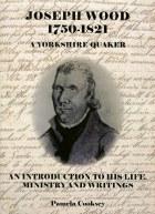 Joseph Wood 1750-1821 : A Yorkshire Quaker